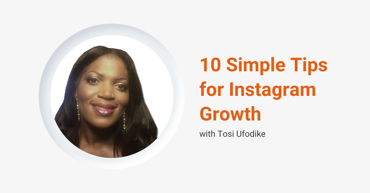 10 Simple Tips for Instagram Growth with Tosi Ufodike